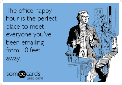 The office happy hour is the perfect place to meet everyone you've been emailing from 10 feet away.