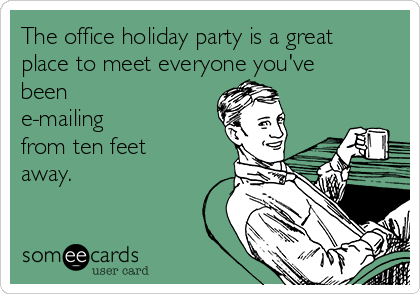 The office holiday party is a great place to meet everyone you've been e-mailing from ten feet away.