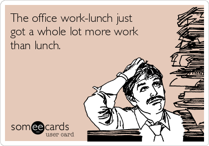 The office work-lunch just got a whole lot more work than lunch.