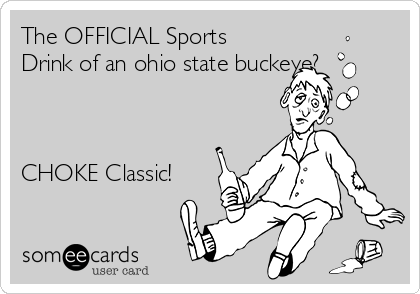The OFFICIAL Sports Drink of an ohio state buckeye?    CHOKE Classic!