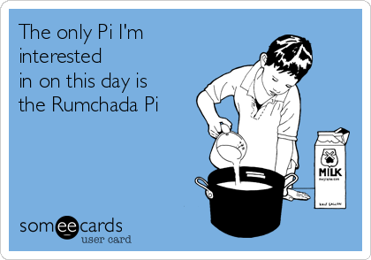 The only Pi I'm interested in on this day is the Rumchada Pi