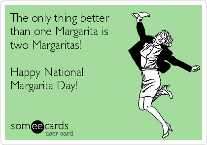 The only thing better than one Margarita is two Margaritas!  Happy National Margarita Day!