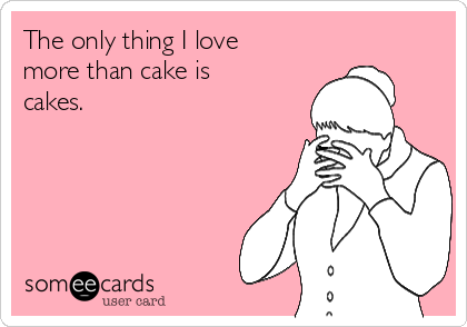 The only thing I love more than cake is cakes.