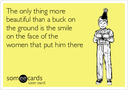 The only thing more  beautiful than a buck on the ground is the smile on the face of the   women that put him there