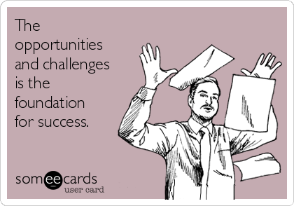 The opportunities and challenges is the foundation for success.