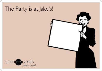 The Party is at Jake's!