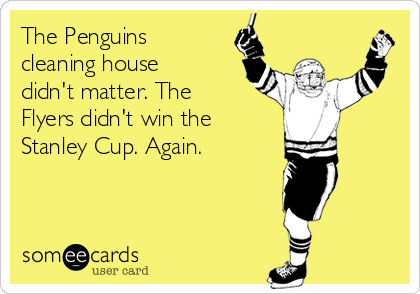 The Penguins cleaning house didn't matter. The Flyers didn't win the Stanley Cup. Again.