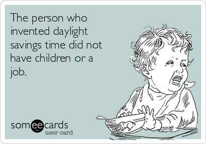 The person who invented daylight savings time did not have children or a job.