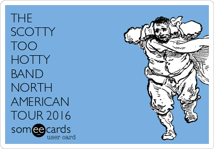 THE  SCOTTY  TOO  HOTTY  BAND  NORTH  AMERICAN  TOUR 2016