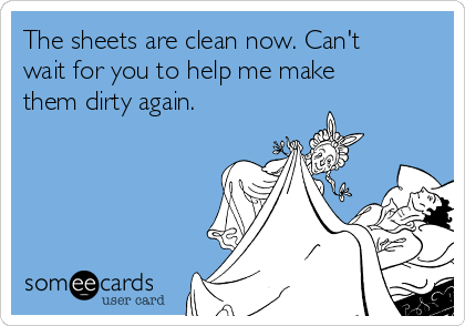The sheets are clean now. Can't wait for you to help me make them dirty again.