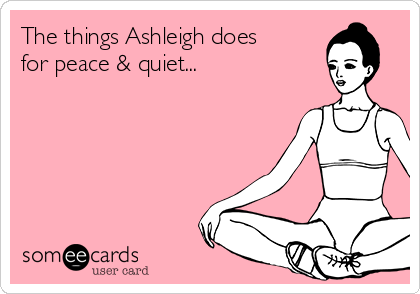 The things Ashleigh does for peace & quiet...