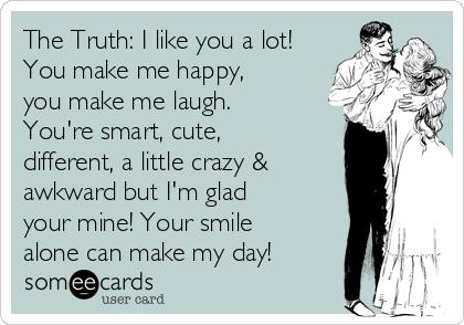 The Truth I Like You A Lot You Make Me Happy You Make Me Laugh