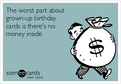 The Worst Part About Grown Up Birthday Cards Is Theres No Money