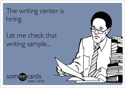 The writing center is hiring.   Let me check that writing sample...