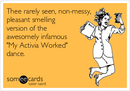 """Thee rarely seen, non-messy, pleasant smelling version of the awesomely infamous """"My Activia Worked"""" dance."""
