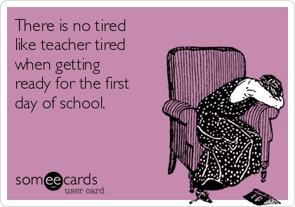 there is no tired like teacher tired when getting ready for the