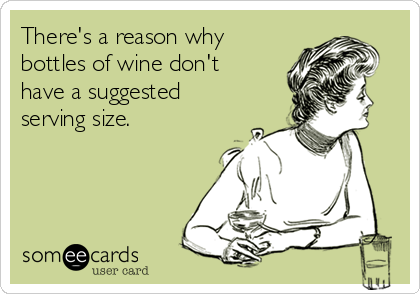 There's a reason why bottles of wine don't have a suggested serving size.