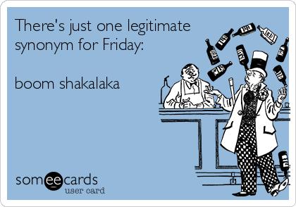 Theres Just One Legitimate Synonym For Friday Boom Shakalaka