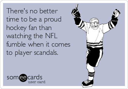 There's no better time to be a proud hockey fan than watching the NFL fumble when it comes to player scandals.