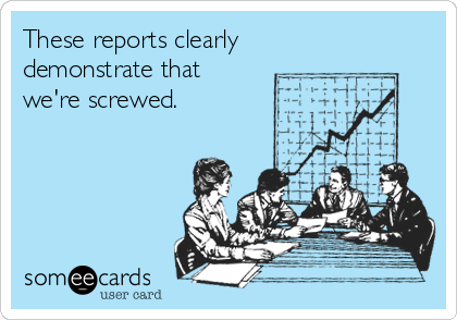 These reports clearly demonstrate that we're screwed.