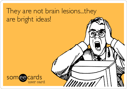 They are not brain lesions...they are bright ideas!