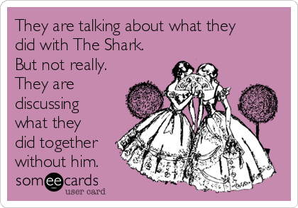 They are talking about what they did with The Shark. But not really. They are discussing what they did together without him.