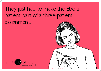 They just had to make the Ebola patient part of a three-patient assignment.