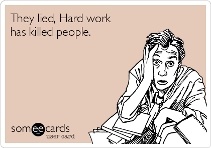 They lied, Hard work has killed people.