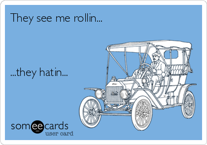 They see me rollin...    ...they hatin...