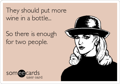 They should put more wine in a bottle...  So there is enough for two people.