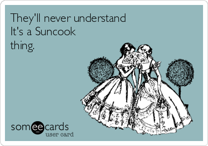 They'll never understand It's a Suncook thing.