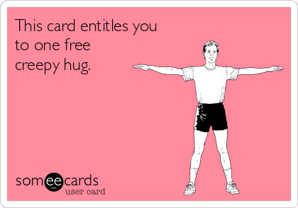 this card entitles you to one free creepy hug encouragement ecard