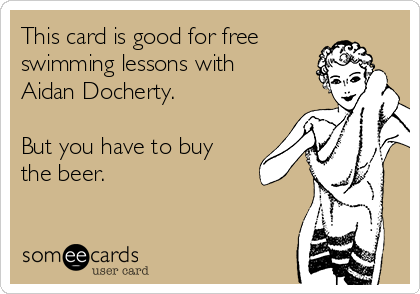 This card is good for free swimming lessons with Aidan Docherty.   But you have to buy the beer.