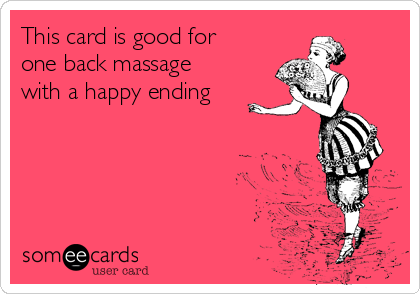 This card is good for one back massage with a happy ending