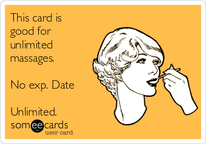 This card is good for unlimited massages.  No exp. Date  Unlimited.