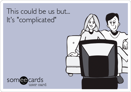 "This could be us but... It's ""complicated"""