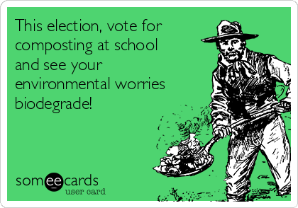 This election, vote for composting at school and see your environmental worries biodegrade!