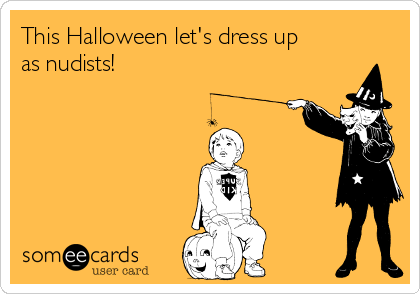 This Halloween let's dress up as nudists!