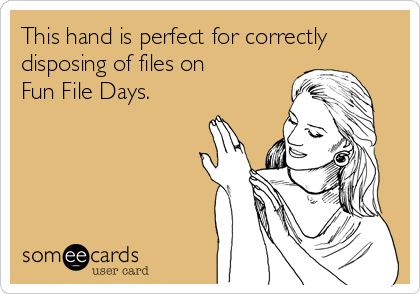 This hand is perfect for correctly disposing of files on Fun File Days.