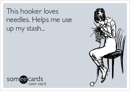 This hooker loves needles. Helps me use up my stash...