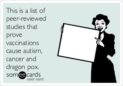 This is a list of peer-reviewed studies that prove vaccinations cause autism, cancer and  dragon pox.