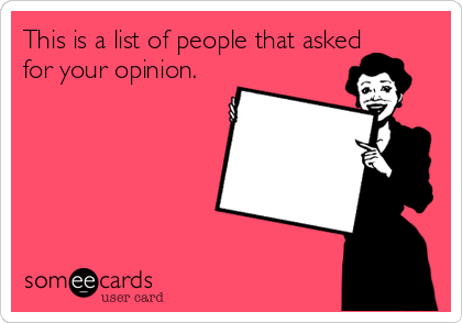 This is a list of people that asked for your opinion.