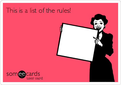 This is a list of the rules!
