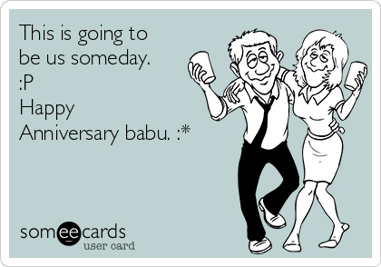 This is going to be us someday. :P Happy Anniversary babu. :*