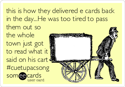 this is how they delivered e cards back in the day...He was too tired to pass them out so the whole town just got to read what it said on his cart #cuetupacsong