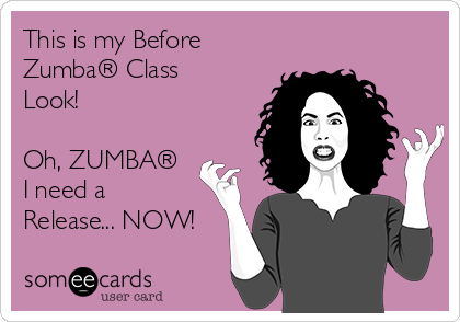 This is my Before Zumba® Class Look!  Oh, ZUMBA® I need a Release... NOW!