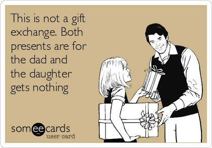 This is not a gift exchange. Both presents are for the dad and the daughter gets nothing