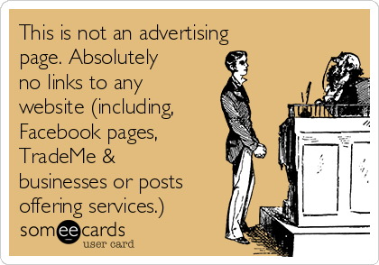 This is not an advertising page. Absolutely no links to any website (including, Facebook pages, TradeMe & businesses or posts offering services.)