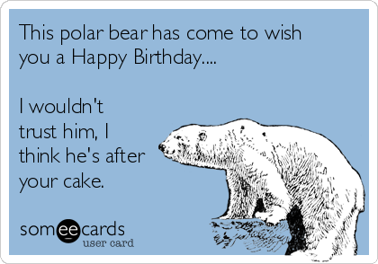 This Polar Bear Has Come To Wish You A Happy Birthday I