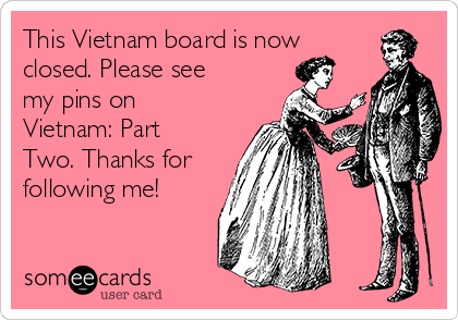 This Vietnam board is now closed. Please see my pins on Vietnam: Part Two. Thanks for following me!